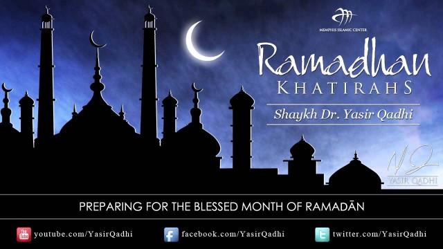 Ramadan Khatirah – Preparing for the Blessed Month of Ramadan – Dr. Yasir Qadhi | 30th July 2011