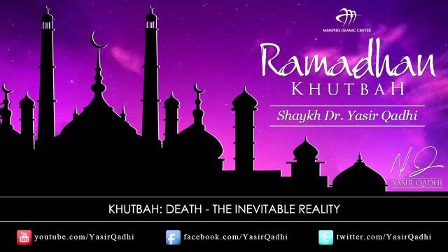 Ramadan Khutbah: Death – The Inevitable Reality – Dr. Yasir Qadhi | 12th August 2011
