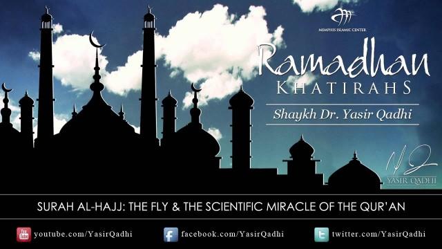 Ramadan Khatirah: Surah Al-Ĥajj – Miracle of the Fly in the Qur'an – Dr. Yasir Qadhi | 12th Aug 2011