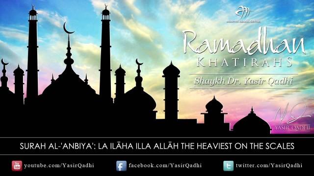 Ramadan Khatirah: Surah Al-'Anbyā' – la ilāha illa Allāh – Dr. Yasir Qadhi | 11th August 2011